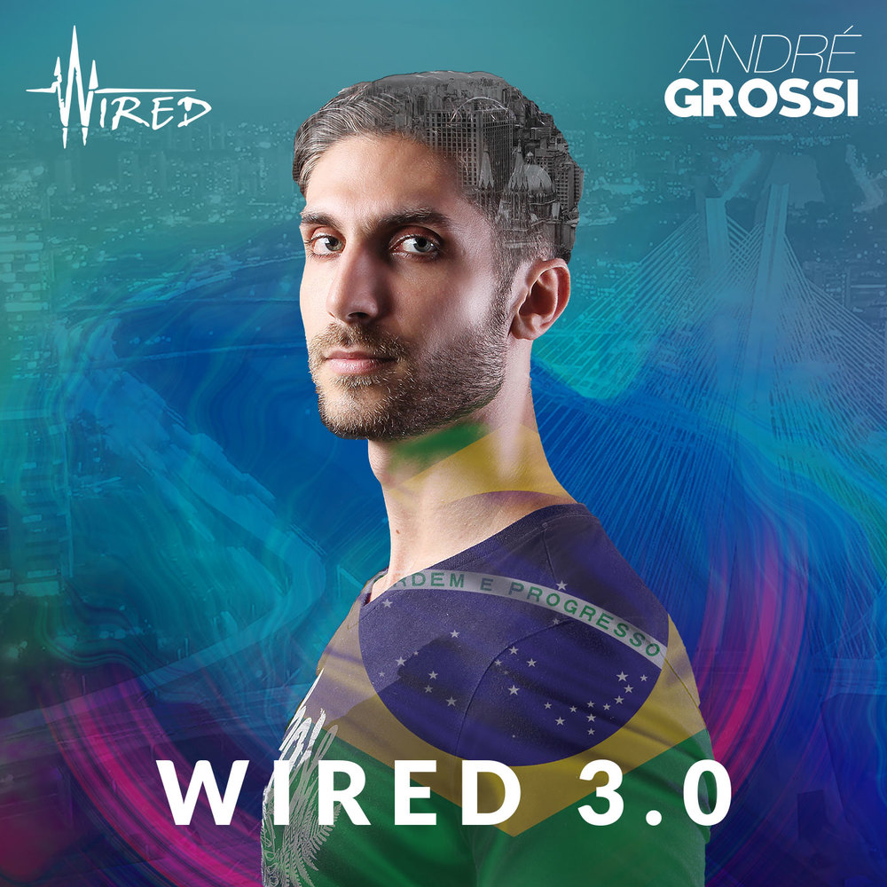 ANDRÉ GROSSI | WIRED 3.0 (APRIL 2K17 SETMIX)