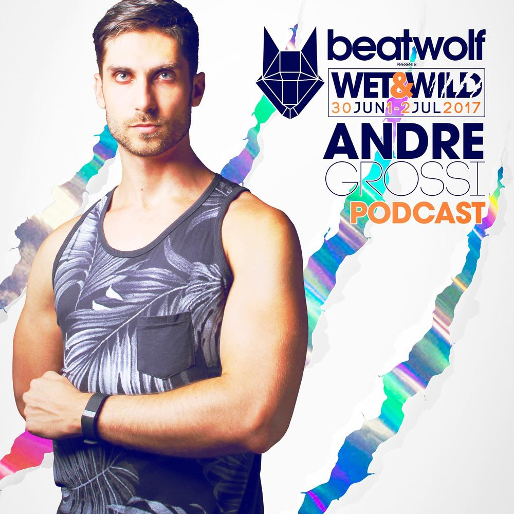 ANDRÉ GROSSI | Wet & Wild by Beatwolf (Special Podcast)