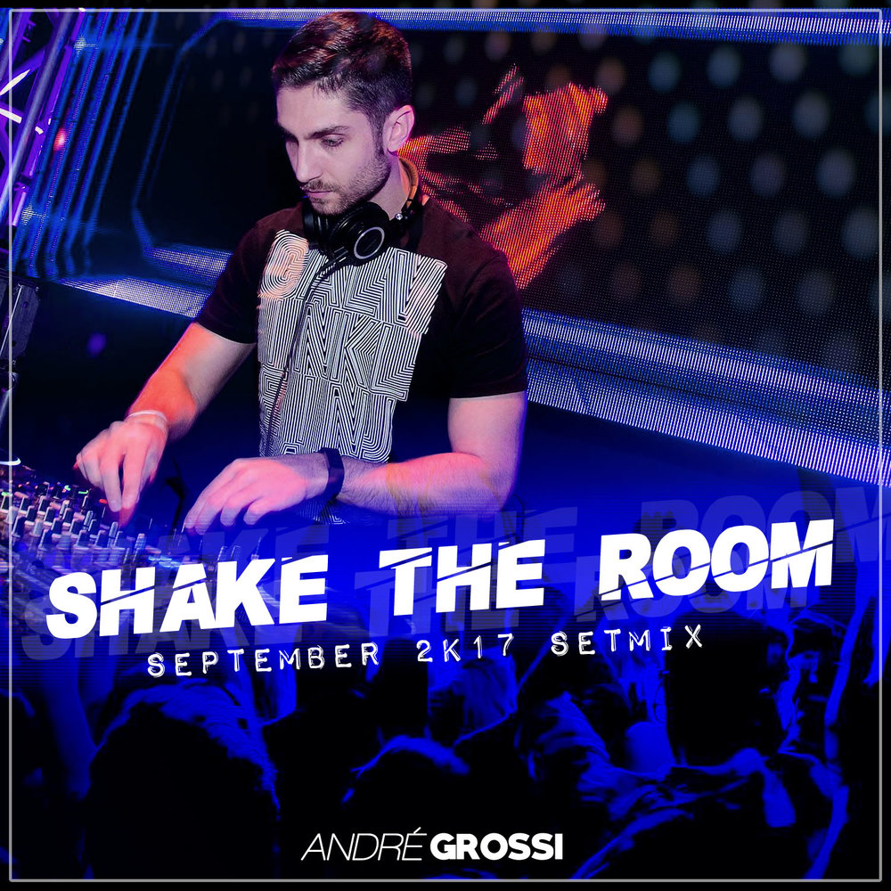 ANDRÉ GROSSI | SHAKE THE ROOM (SEPTEMBER 2K17 SETMIX)