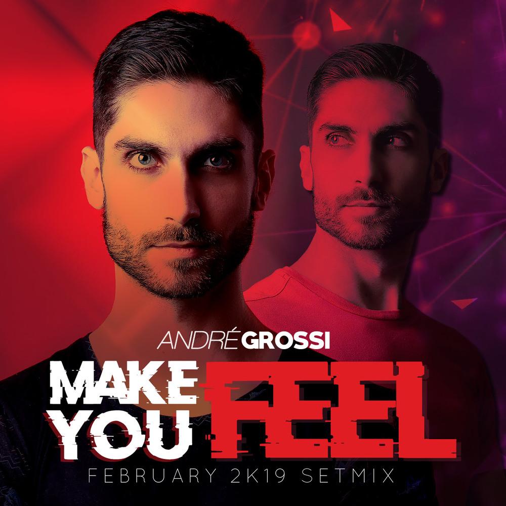 ANDRÉ GROSSI | MAKE YOU FEEL (FEBRUARY 2K19 SETMIX)