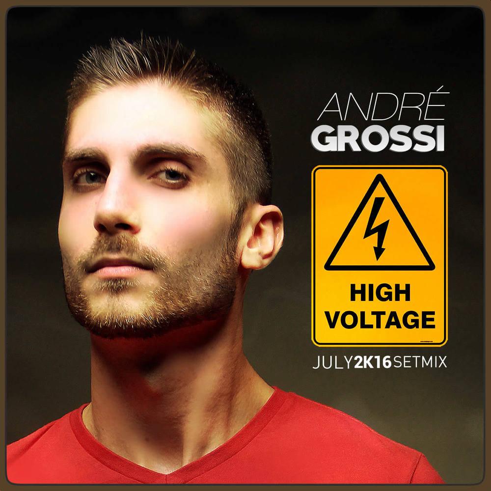 ANDRÉ GROSSI | HIGH VOLTAGE (JULY 2K16 SETMIX)
